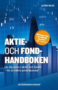 Aktie- och fondhandboken : lär dig spara i aktier och fonder för en bättre privatekonomi