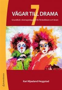 7 vägar till drama : grundbok i dramapedagogik för förskollärare och lärare