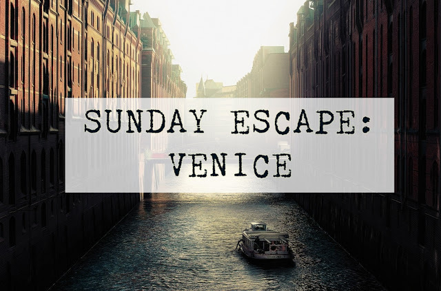 Sunday Escape #1 : Venice