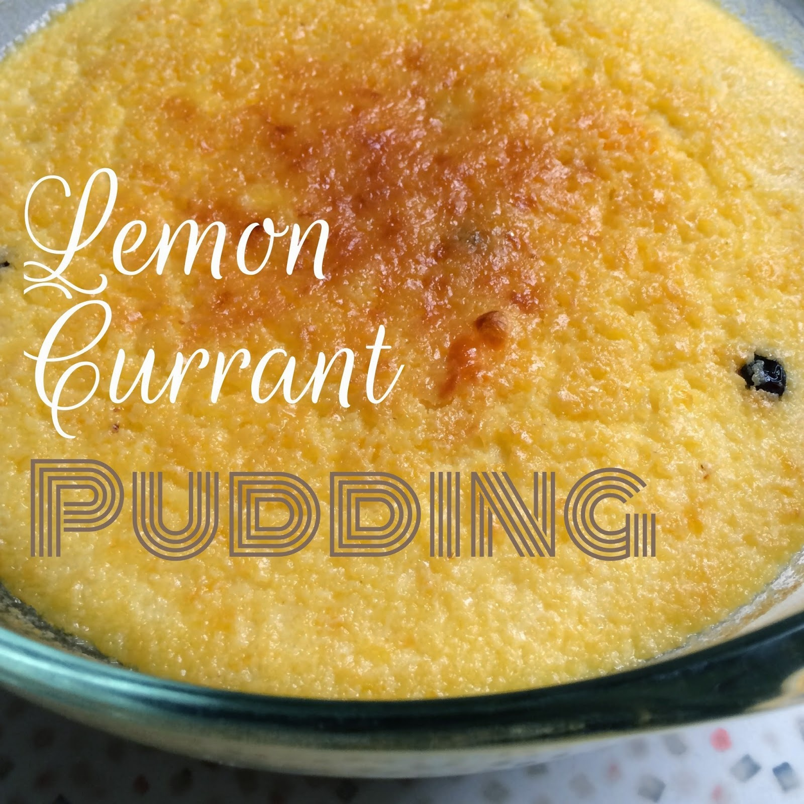 Hot Desserts For Cold Days - Lemon Currant Pudding