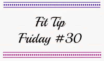 Fit Tip Friday #30
