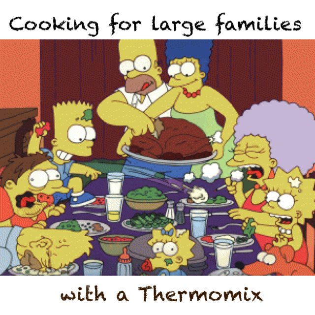 Feeding large families and groups with a Thermomix