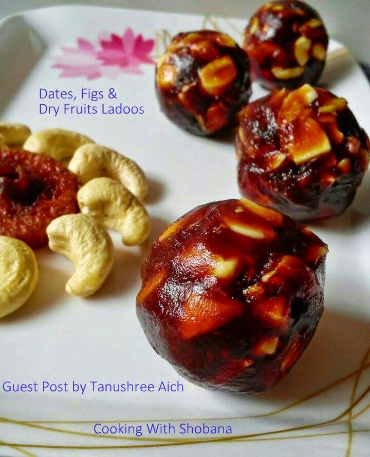 DATES, FIGS & DRY FRUIT LADOOS: GUEST POST BY TANUSHREE AICH