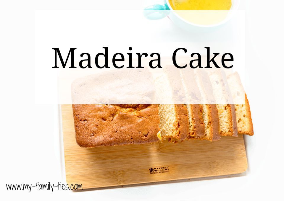 Madeira Cake - My Family Ties