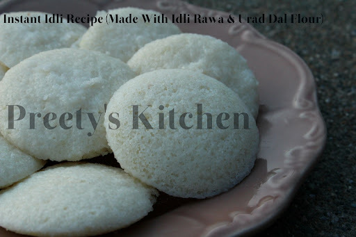 Instant Idli Recipe (Made With Idli Rawa & Urad Dal Flour)