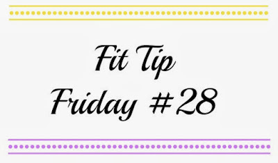 Fit Tip Friday #28