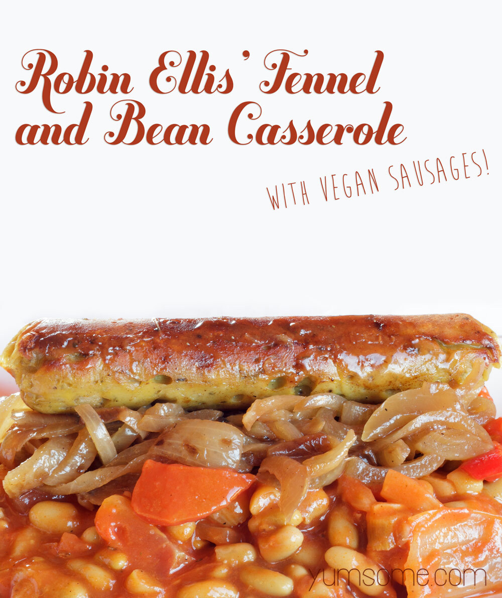 Robin Ellis' Fennel and Bean Casserole with Vegan Sausages