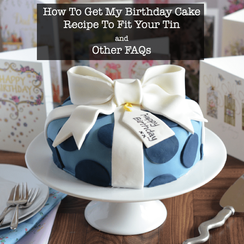 How To Get My Birthday Cake Recipe To Fit Your Tin and Other FAQs