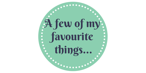 A Few of My Favourite Things…November 2015