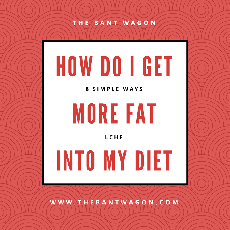 How do I get more fat into my diet?