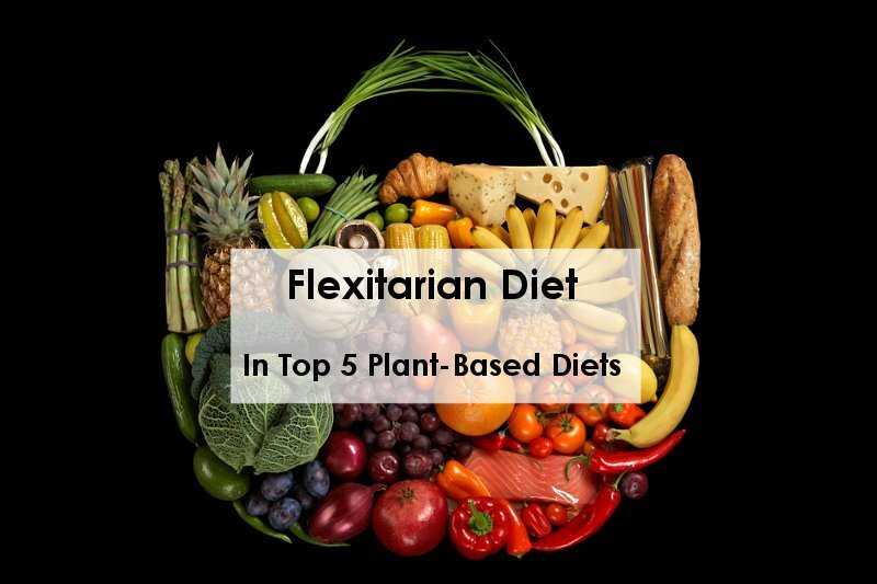 Flexitarian Diet In Top 5 Plant-Based Diets