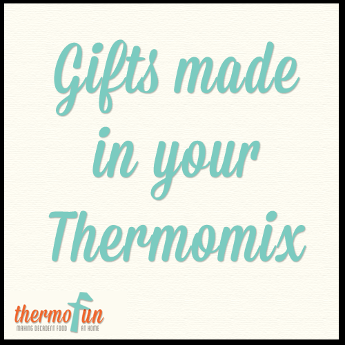 ThermoFun – Gift Ideas To Make In Your Thermomix