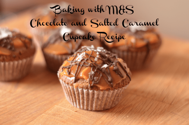 Baking with M&S – Chocolate and Salted Caramel Cupcake Recipe