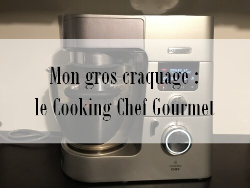 Mon gros craquage, le Cooking Chef Gourmet