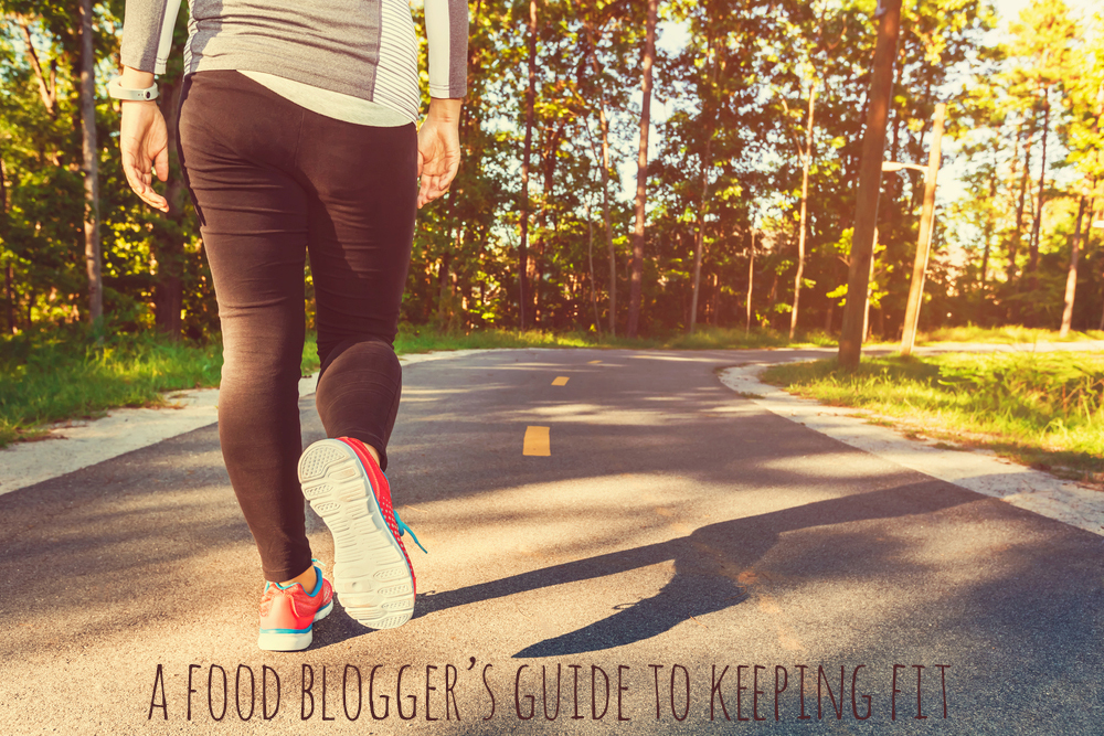 A Food Blogger's Guide to Keeping Fit