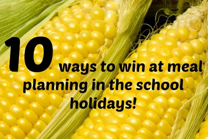 10 ways to win at meal planning during the School Holidays….