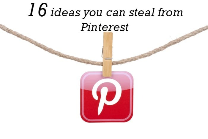 16 ideas you can steal from Pinterest….