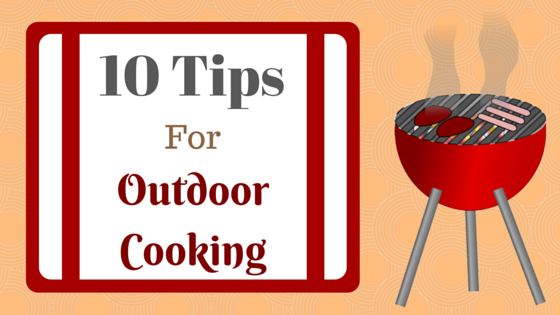 10 Best Tips for Outdoor Cooking