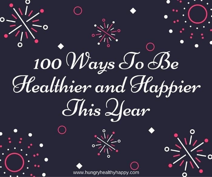100 Ways To Be Healthier and Happier This Year
