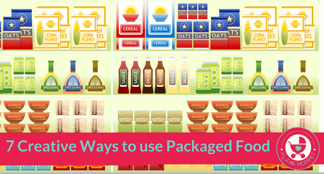 7 Ways to use Packaged Food Creatively