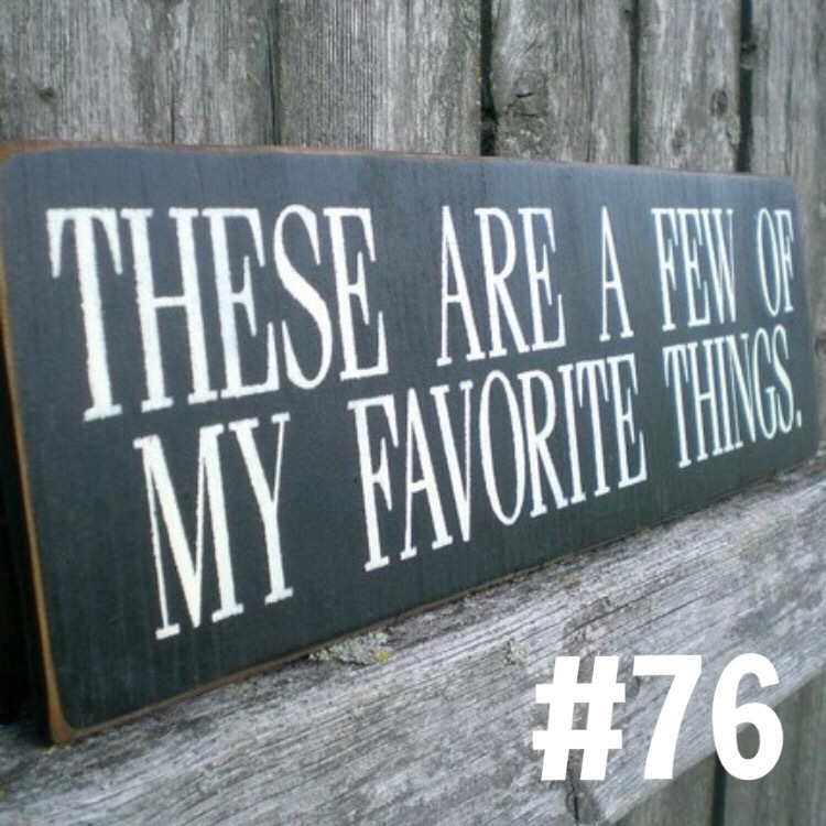 These are a few of my favourite things #76