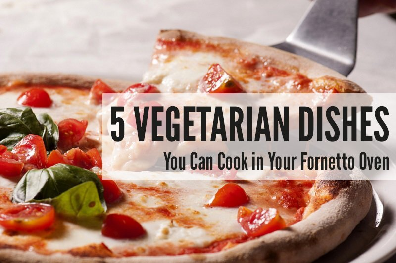 5 Vegetarian Dishes You Can Cook in Your Fornetto Oven