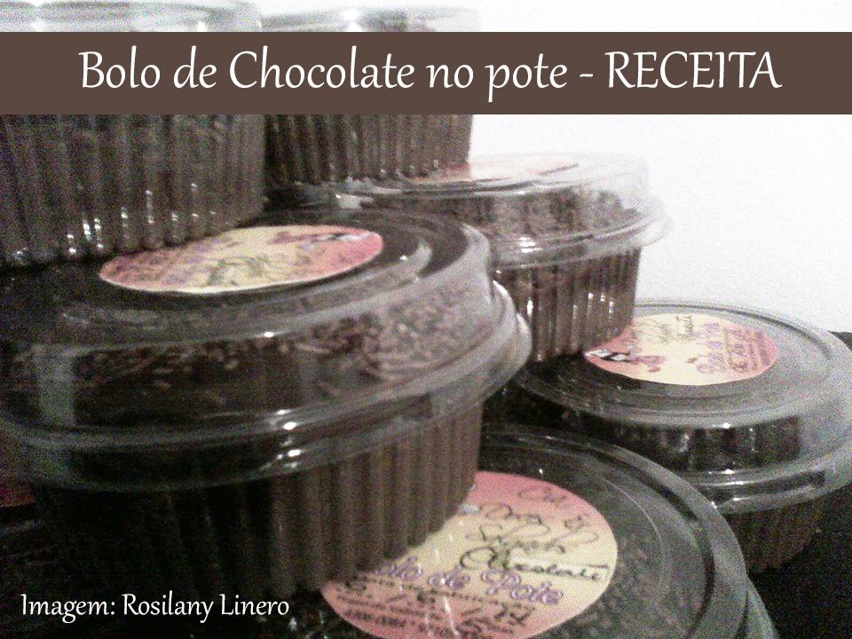 Bolo de Pote de Chocolate da Rosilany - Receita