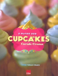 Livros: O Mundo dos Cupcakes - Carole Crema