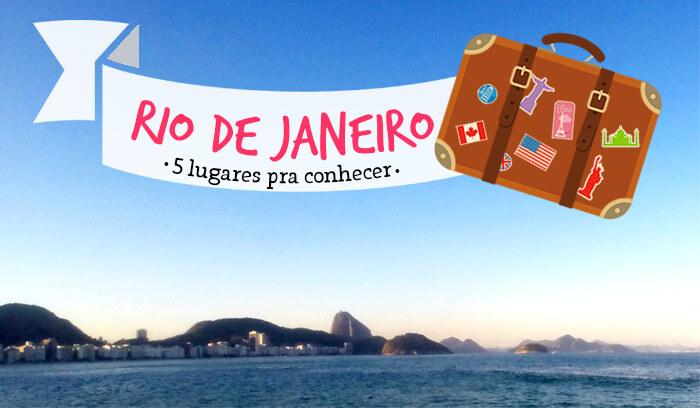 5 lugares imperdíveis no Rio de Janeiro