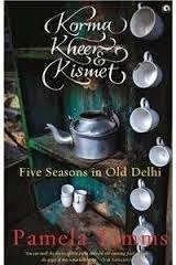 Book Review : Korma, Kheer & Kismet - Five Seasons in Old Delhi