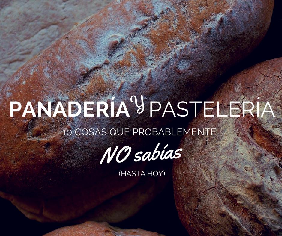 10 cosas que probablemente no sabías sobre panadería y pastelería