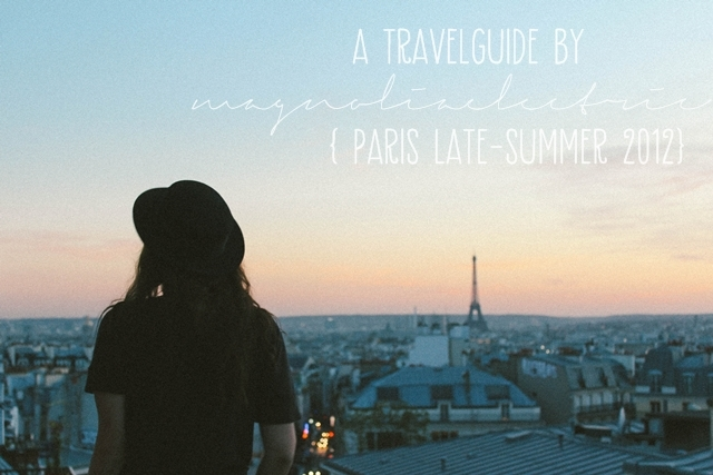 a travelguide by magnoliaelectric {Paris}
