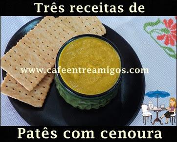 Patês com cenoura- Confira 3 opções