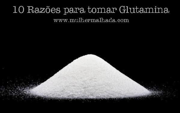 10 Motivos para tomar Glutamina