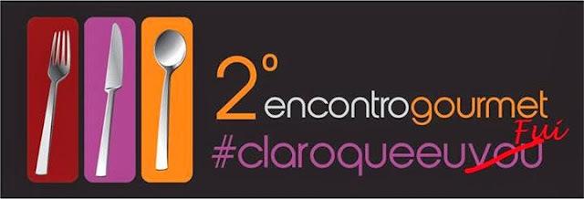 2º Encontro Gourmet - #claroqueufui