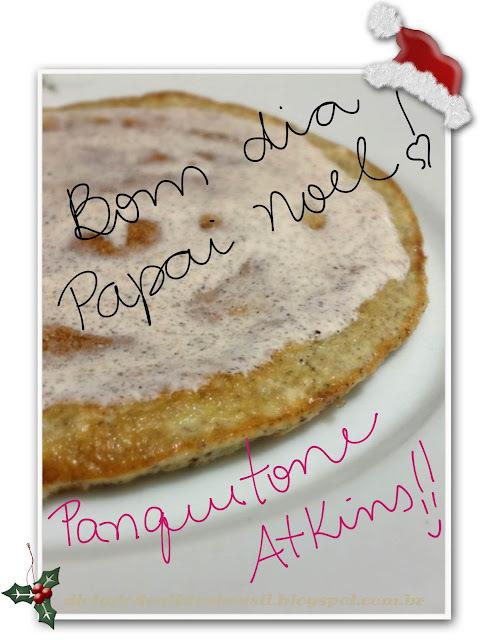 Panquetone Atkins: indução natalina!!!