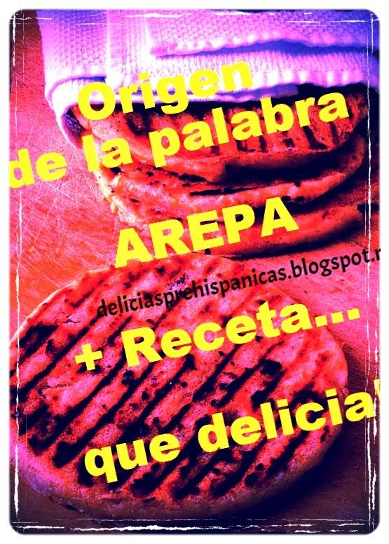 Origen de la palabra AREPA + Receta
