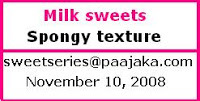 Announcing sweets series - Milk sweets - Spongy texture and round up of Sweet seires - Deep fried and steam cooked sweets