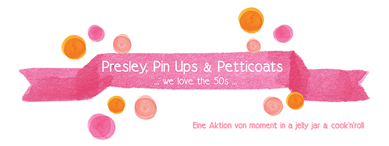 "{Blogevent} - ""Presley, PinUps & Petticoats - We love the 50ies"""