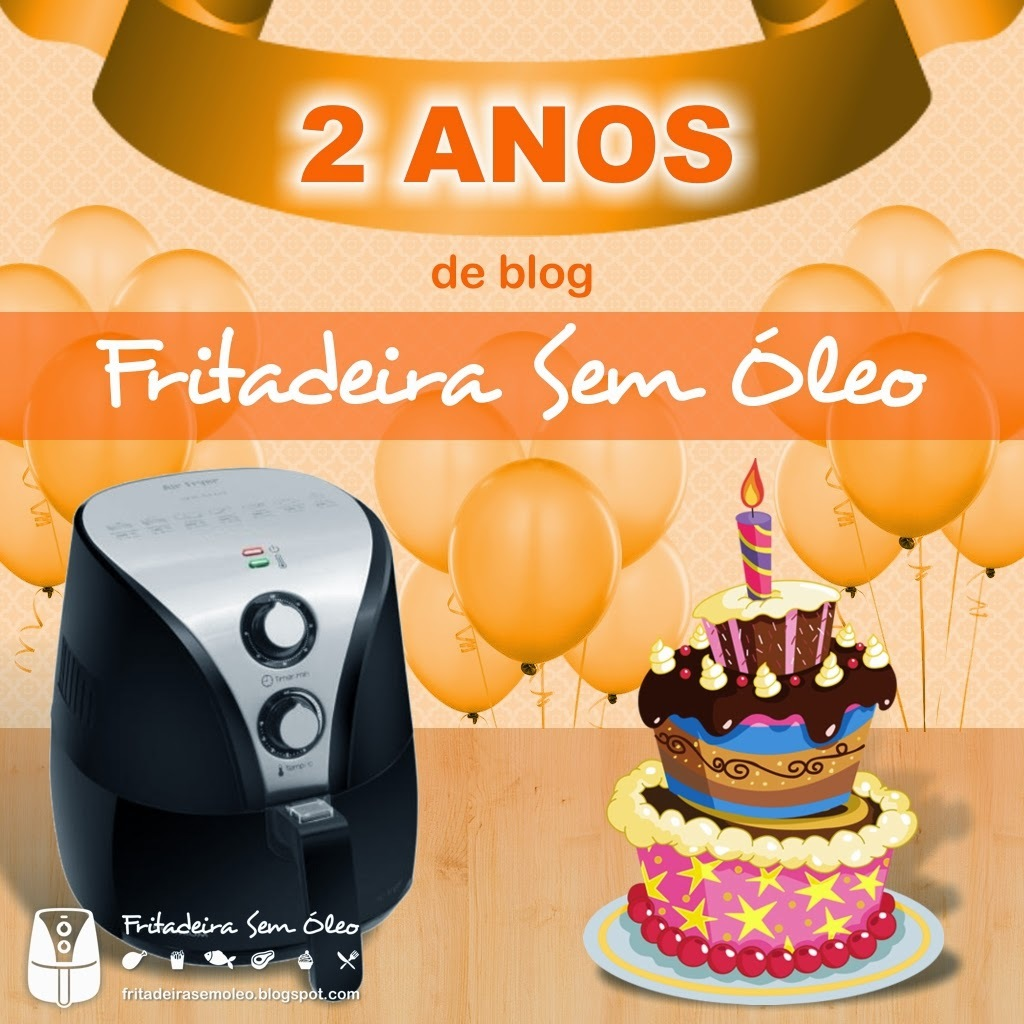 Aniversário de 2 Anos de blog Fritadeira Sem Óleo!