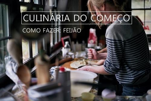 Culinária do começo: Feijão!
