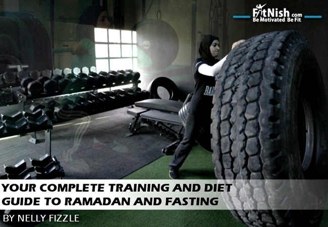 Your Complete Training and Diet guide to Ramadan And Fasting By Nelly Fizzle