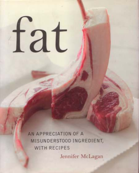 Fat: An Appreciation of a Misunderstood Ingredient with Recipes, by Jennifer McLagan