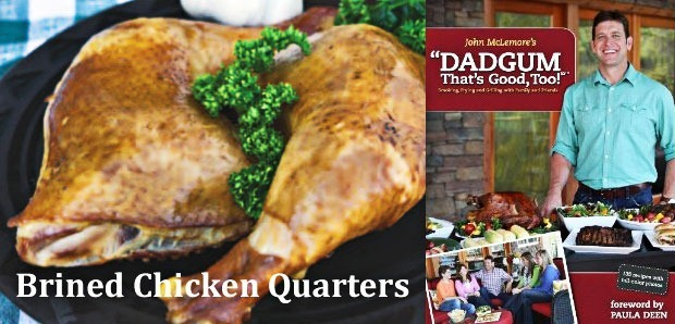 """Brined Chicken Quarters from """"Dadgum, That's Good, Too!"""""""