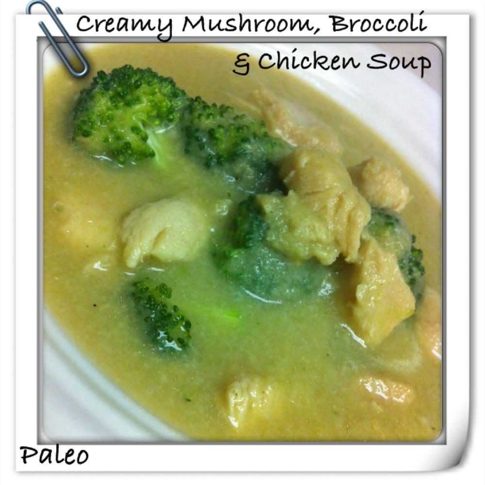 Creamy Mushroom, Broccoli and Chicken Soup -PALEO!