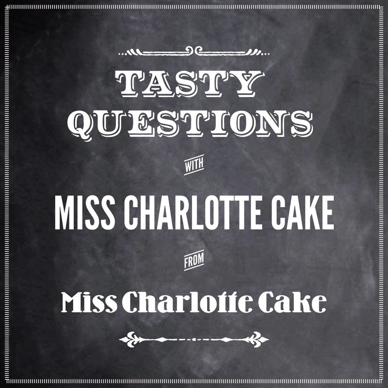 Tasty questions with Miss Charlotte Cake