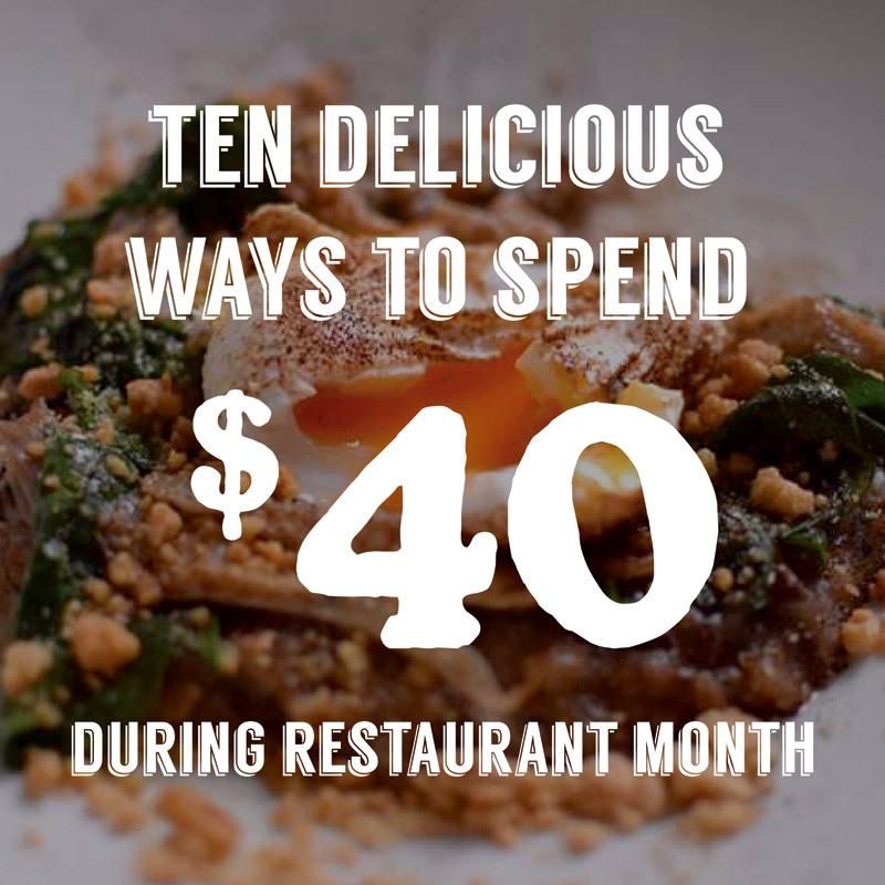 Ten delicious ways to spend $40 during Restaurant Month