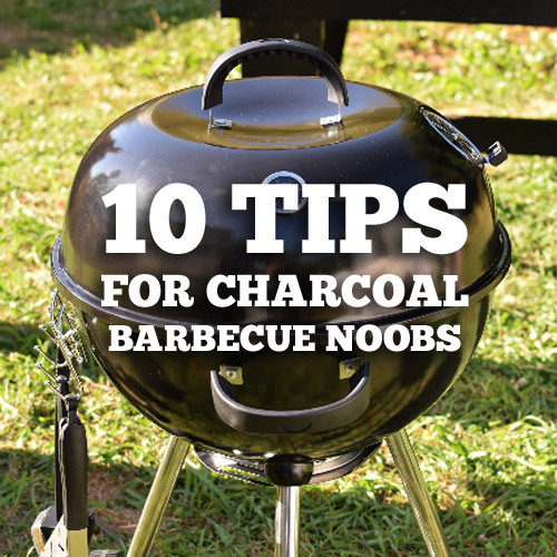 10 tips for charcoal barbecue noobs