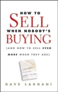 How to Sell When Nobody's Buying: (and How to Sell
