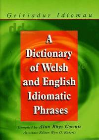 A Dictionary of Welsh and English Idiomatic Phrases: Welsh-English/English-Welsh